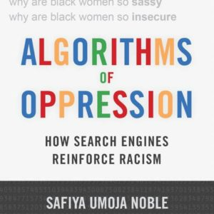 Safiya Noble, Algorithms of Oppression: How Search Engines Reinforce Racism