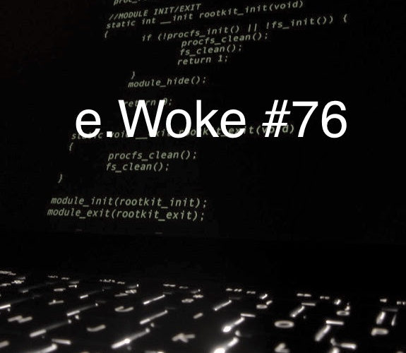 Welcome to e.Woke #76: New Tech, Same Oppression